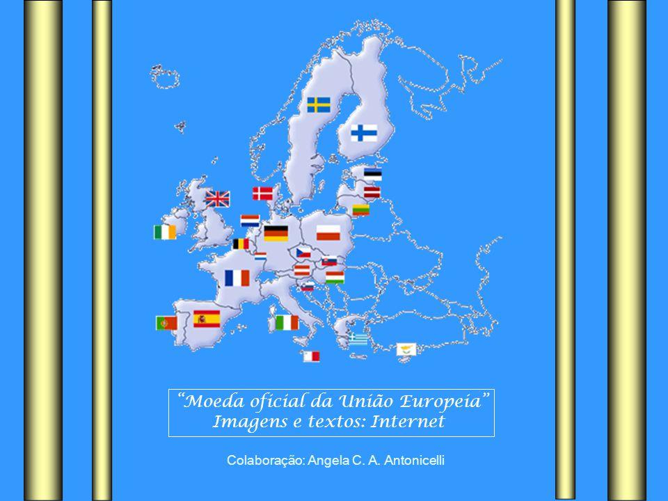 Moeda oficial da União Europeia Imagens e textos: Internet