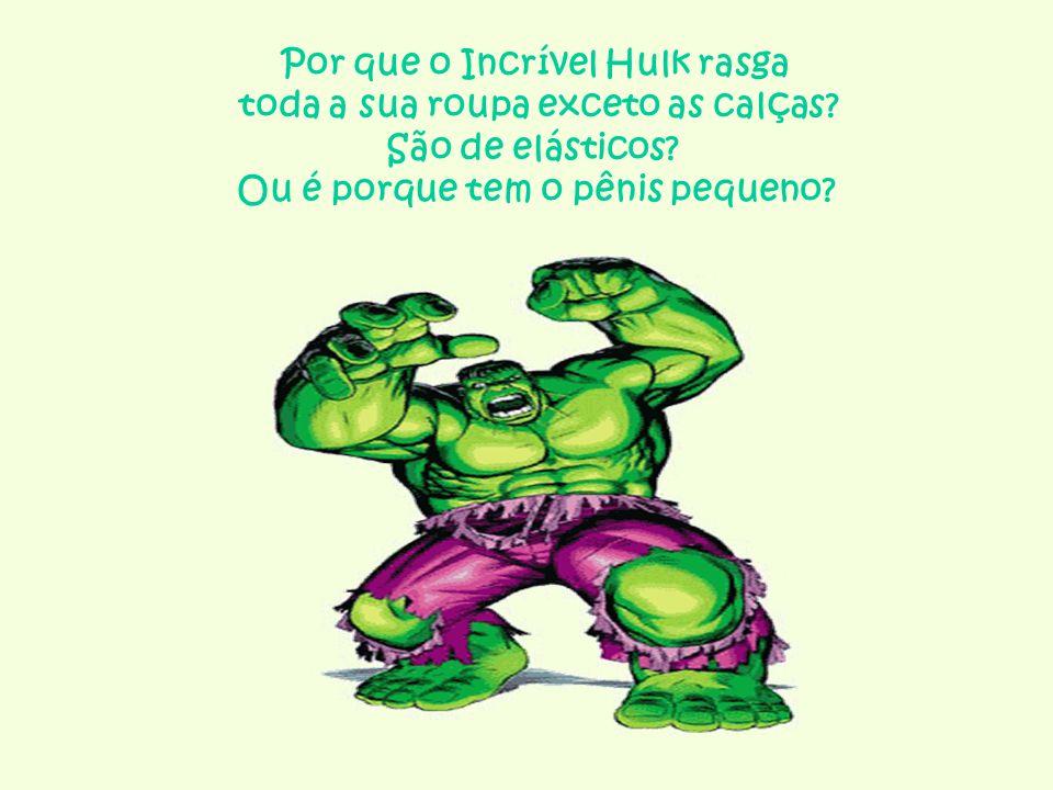 Por que o Incrível Hulk rasga toda a sua roupa exceto as calças