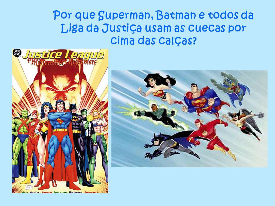 Por que Superman, Batman e todos da Liga da Justiça usam as cuecas por cima das calças