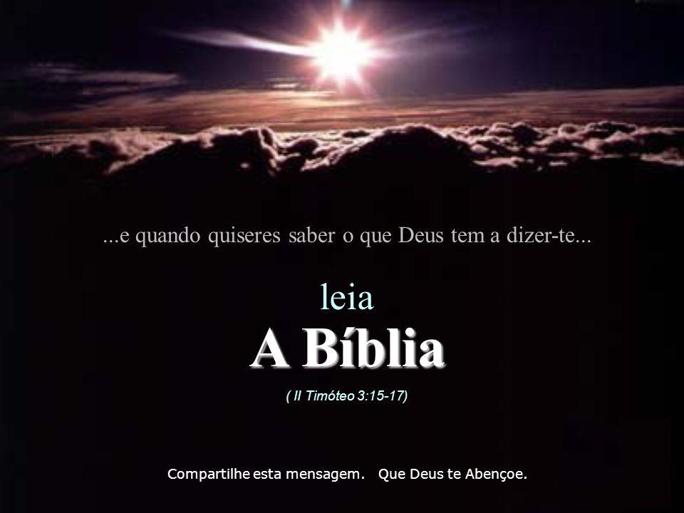 A Bíblia leia ...e quando quiseres saber o que Deus tem a dizer-te...