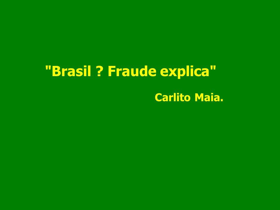 Brasil Fraude explica Carlito Maia.