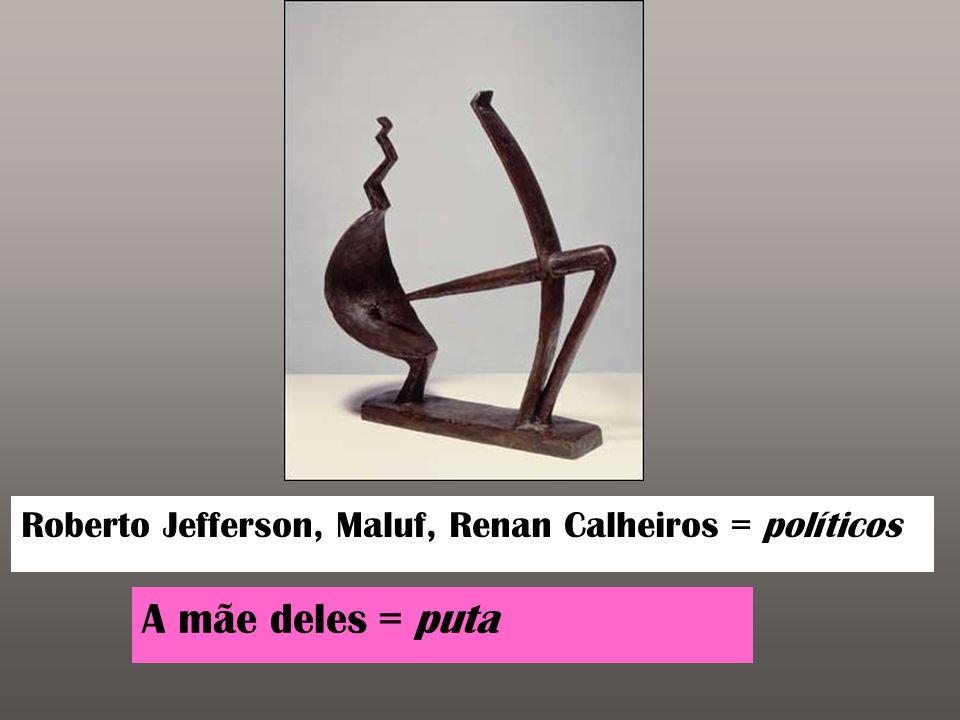 Roberto Jefferson, Maluf, Renan Calheiros = políticos