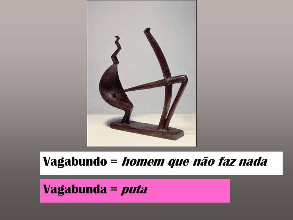 Vagabundo = homem que não faz nada