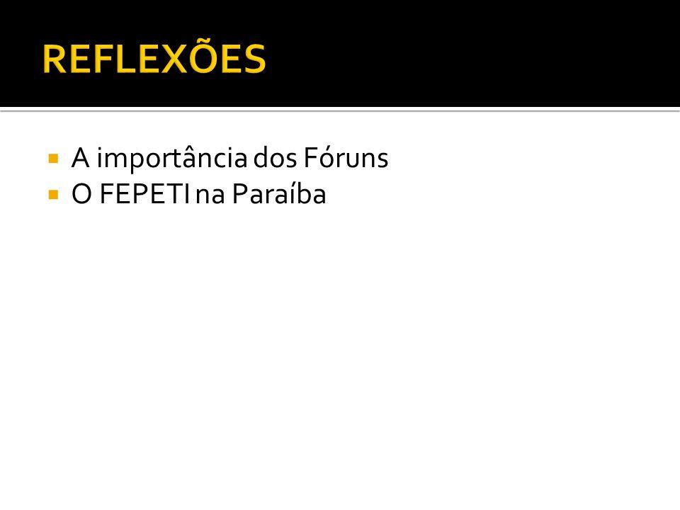 REFLEXÕES A importância dos Fóruns O FEPETI na Paraíba