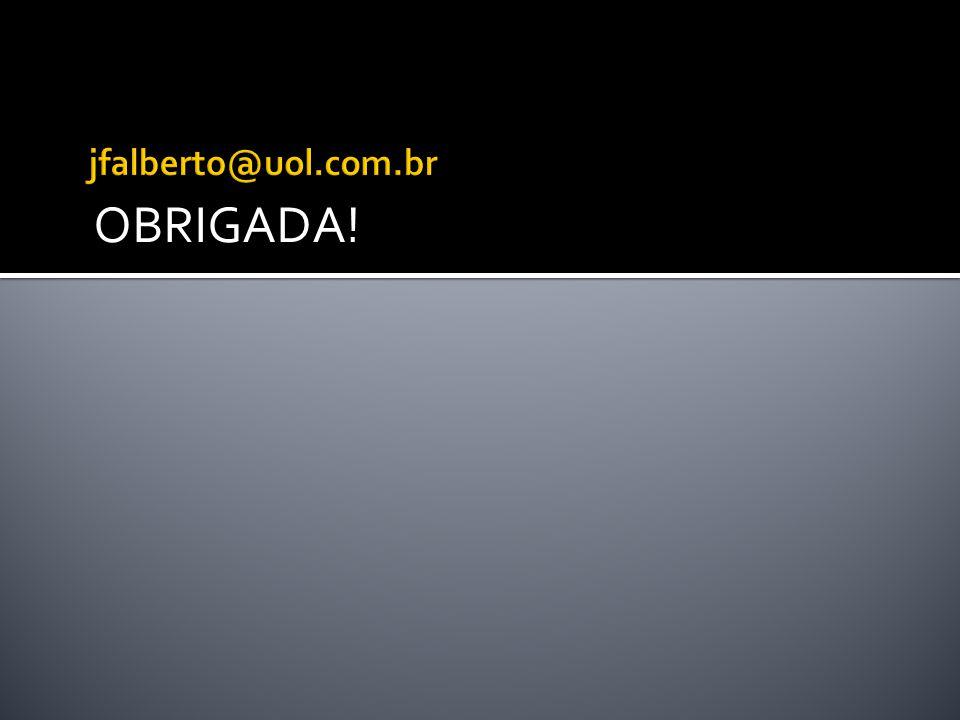 jfalberto@uol.com.br OBRIGADA!