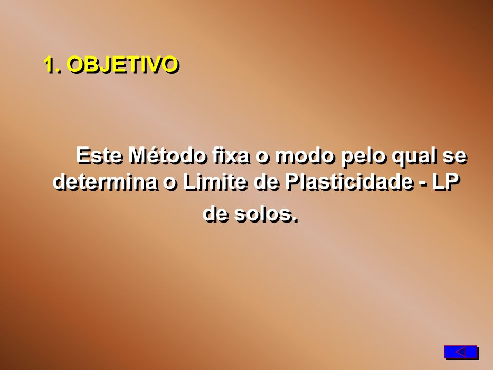 1. OBJETIVO Este Método fixa o modo pelo qual se determina o Limite de Plasticidade - LP de solos.