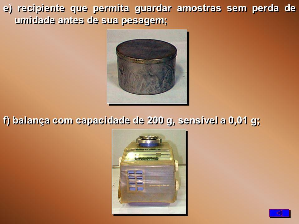 e) recipiente que permita guardar amostras sem perda de umidade antes de sua pesagem;
