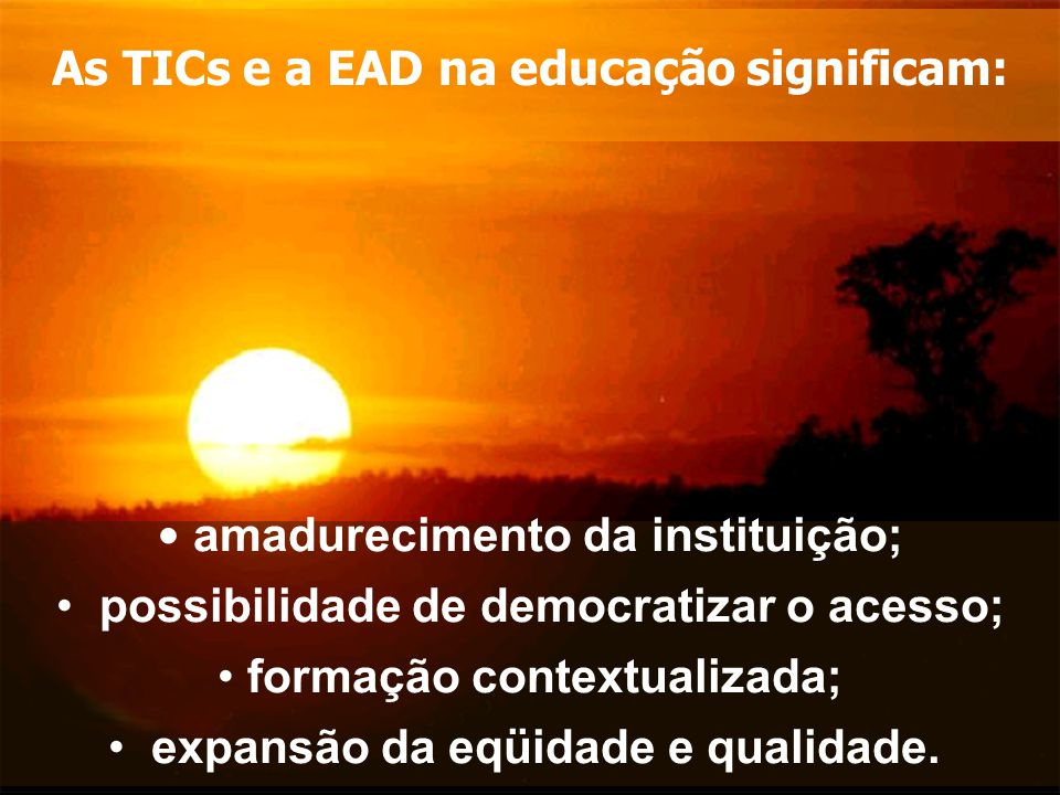 As TICs e a EAD na educação significam: