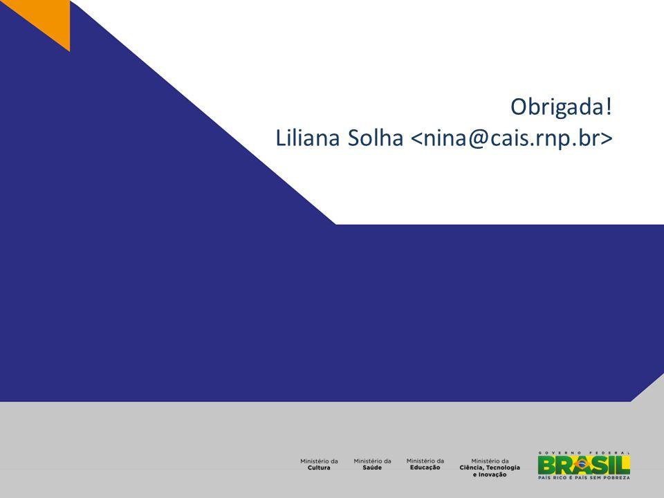 Obrigada! Liliana Solha <nina@cais.rnp.br>