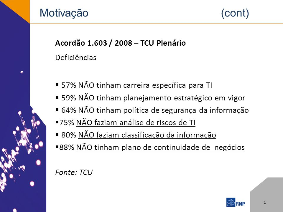 Motivação (cont) Acordão 1.603 / 2008 – TCU Plenário Deficiências