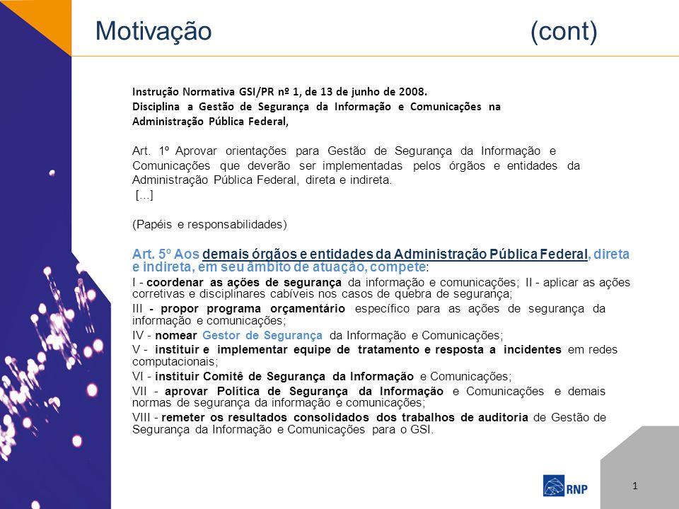 Motivação (cont) Instrução Normativa GSI/PR nº 1, de 13 de junho de 2008.