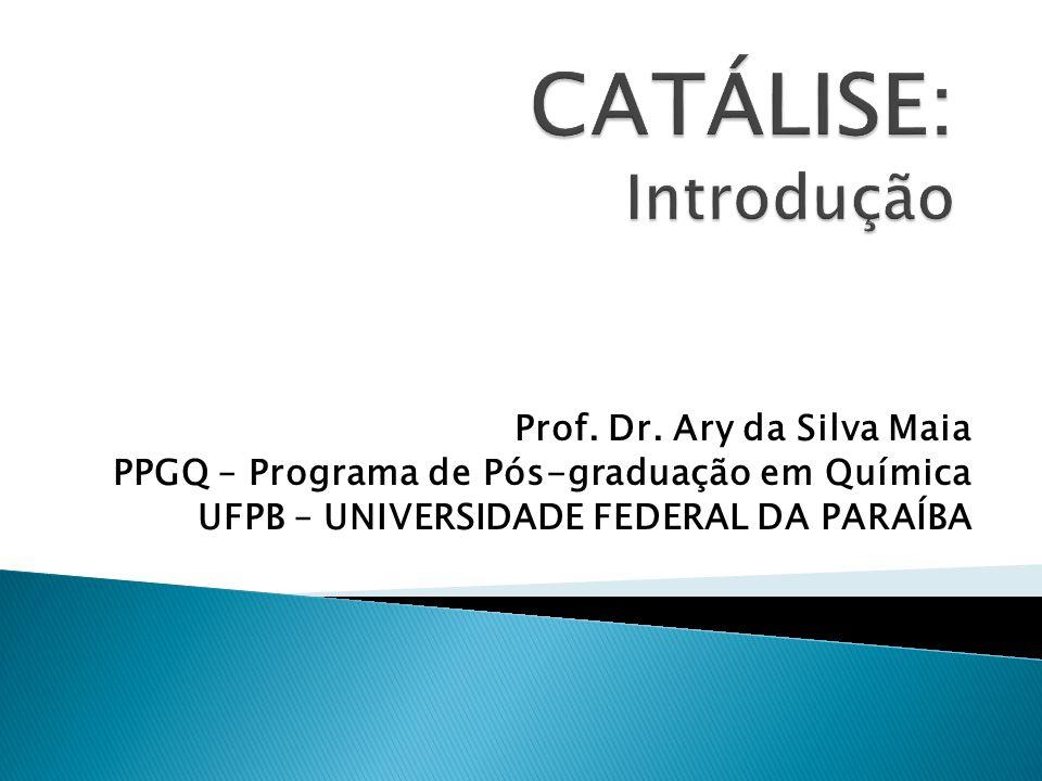 CATÁLISE: Introdução Prof. Dr. Ary da Silva Maia