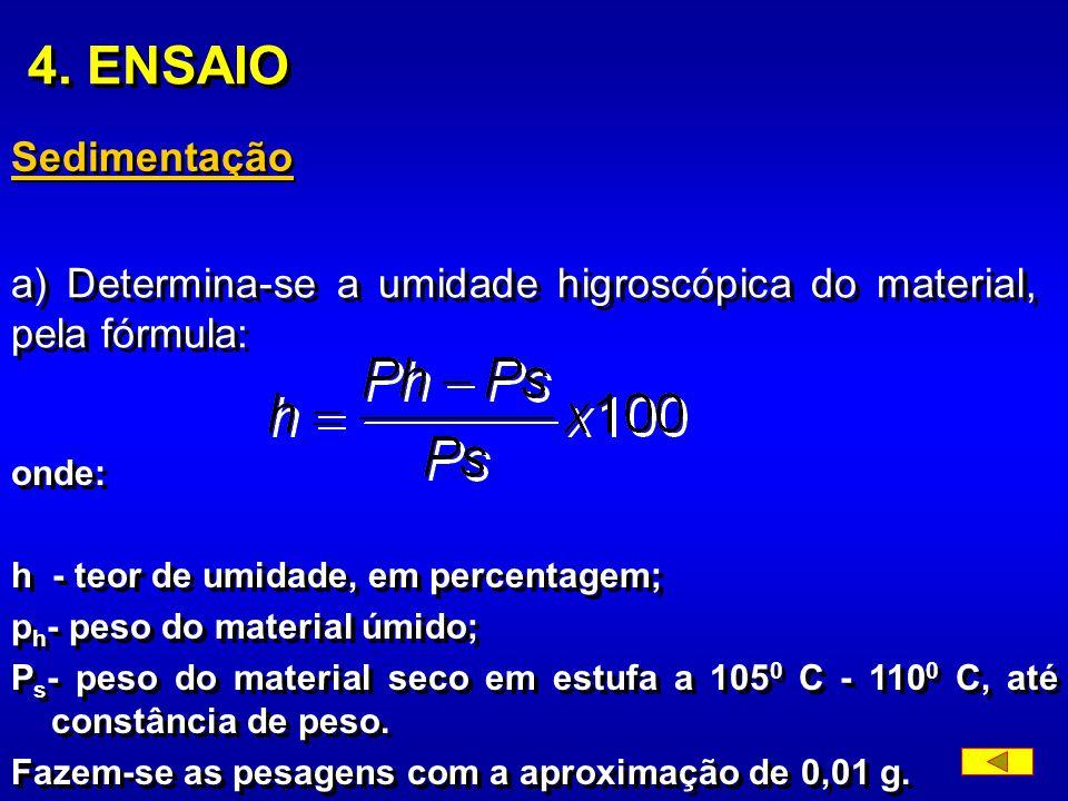 4. ENSAIO Sedimentação. a) Determina-se a umidade higroscópica do material, pela fórmula: onde: h - teor de umidade, em percentagem;