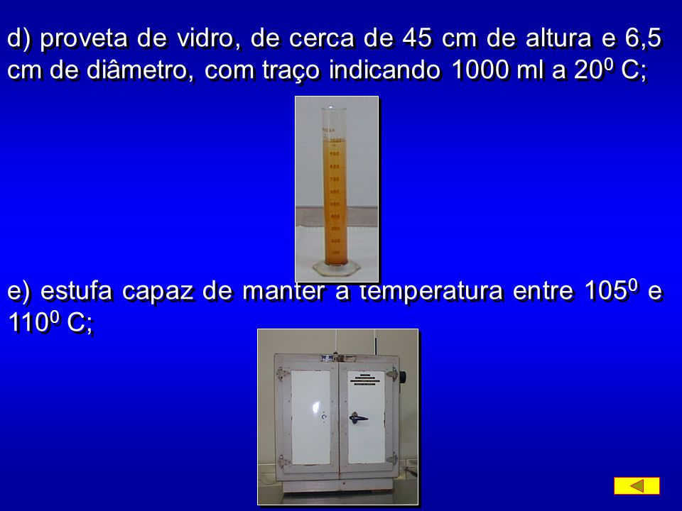 d) proveta de vidro, de cerca de 45 cm de altura e 6,5 cm de diâmetro, com traço indicando 1000 ml a 200 C;