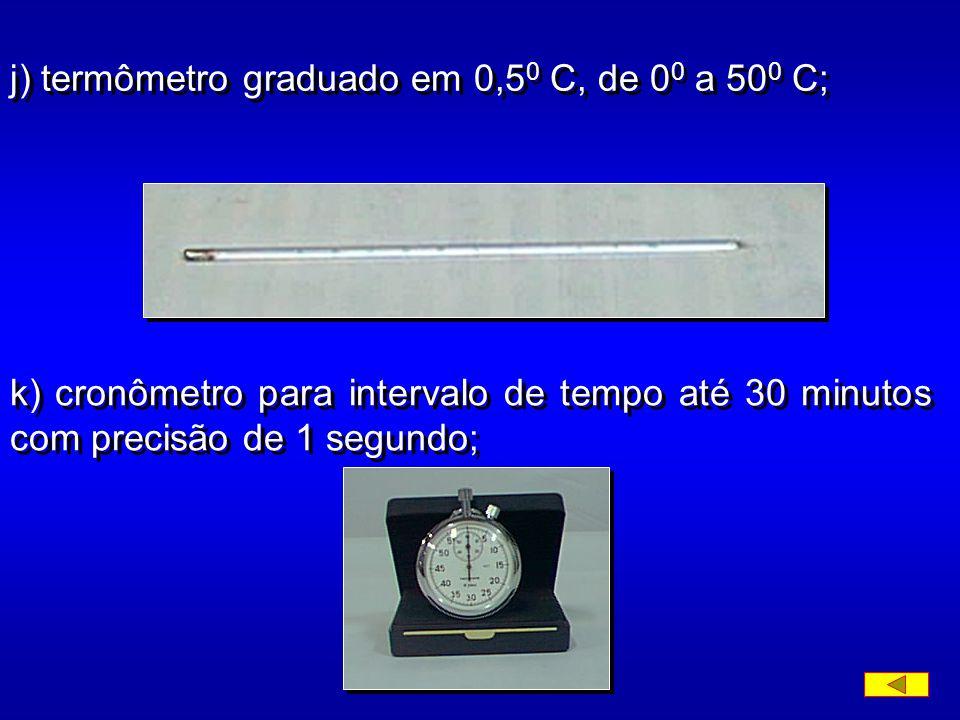 j) termômetro graduado em 0,50 C, de 00 a 500 C;
