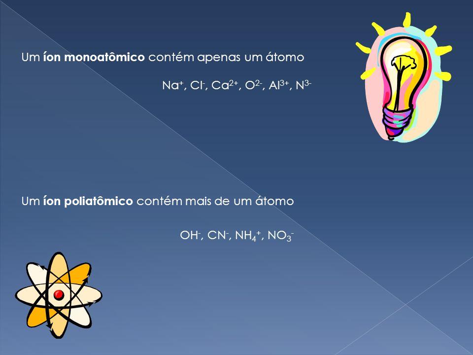 Um íon monoatômico contém apenas um átomo