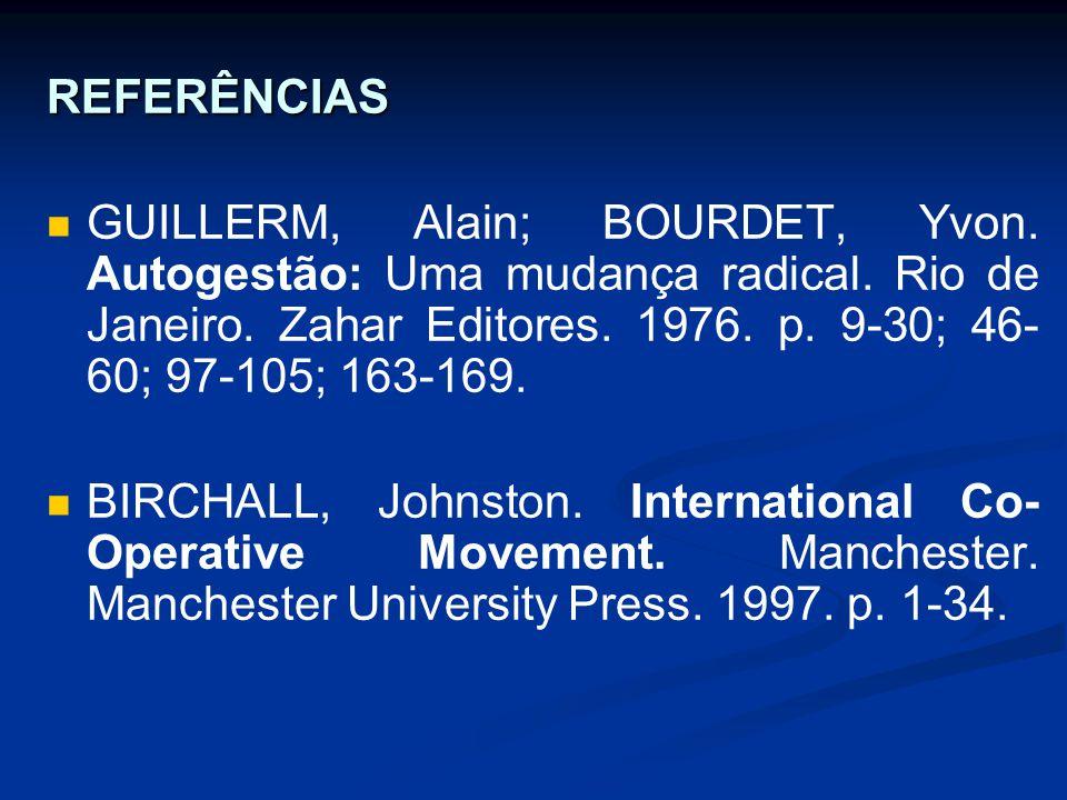 REFERÊNCIAS GUILLERM, Alain; BOURDET, Yvon. Autogestão: Uma mudança radical. Rio de Janeiro. Zahar Editores. 1976. p. 9-30; 46-60; 97-105; 163-169.