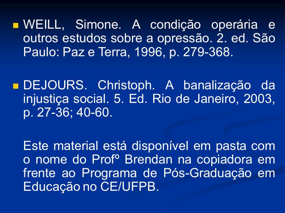 WEILL, Simone. A condição operária e outros estudos sobre a opressão. 2. ed. São Paulo: Paz e Terra, 1996, p. 279-368.