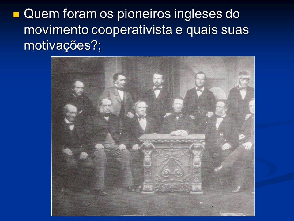 Quem foram os pioneiros ingleses do movimento cooperativista e quais suas motivações ;