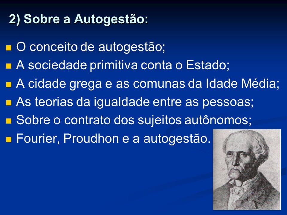 2) Sobre a Autogestão: O conceito de autogestão; A sociedade primitiva conta o Estado; A cidade grega e as comunas da Idade Média;