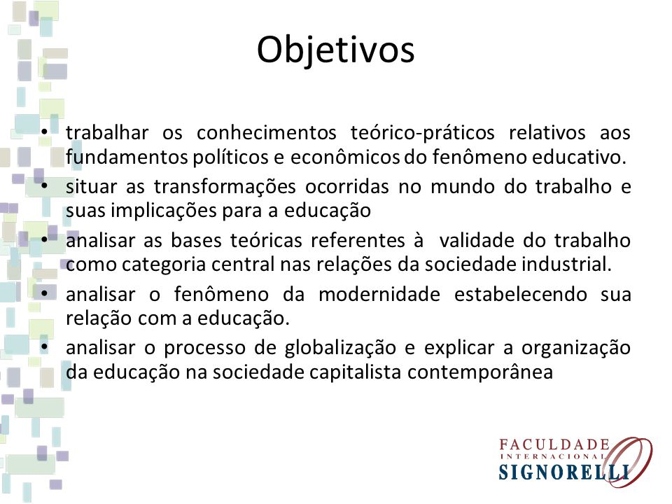Objetivos trabalhar os conhecimentos teórico-práticos relativos aos fundamentos políticos e econômicos do fenômeno educativo.