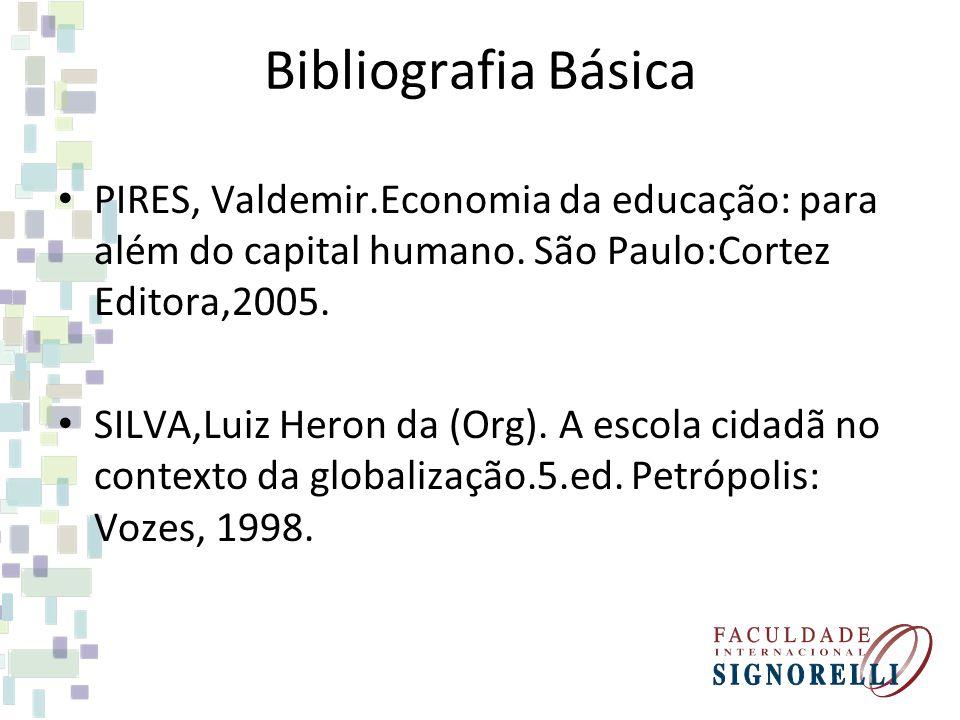 Bibliografia Básica PIRES, Valdemir.Economia da educação: para além do capital humano. São Paulo:Cortez Editora,2005.