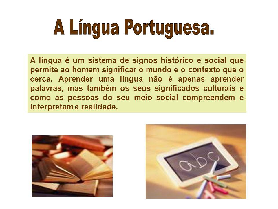 A Língua Portuguesa.