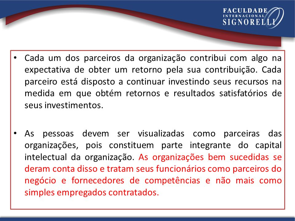 Cada um dos parceiros da organização contribui com algo na expectativa de obter um retorno pela sua contribuição. Cada parceiro está disposto a continuar investindo seus recursos na medida em que obtém retornos e resultados satisfatórios de seus investimentos.