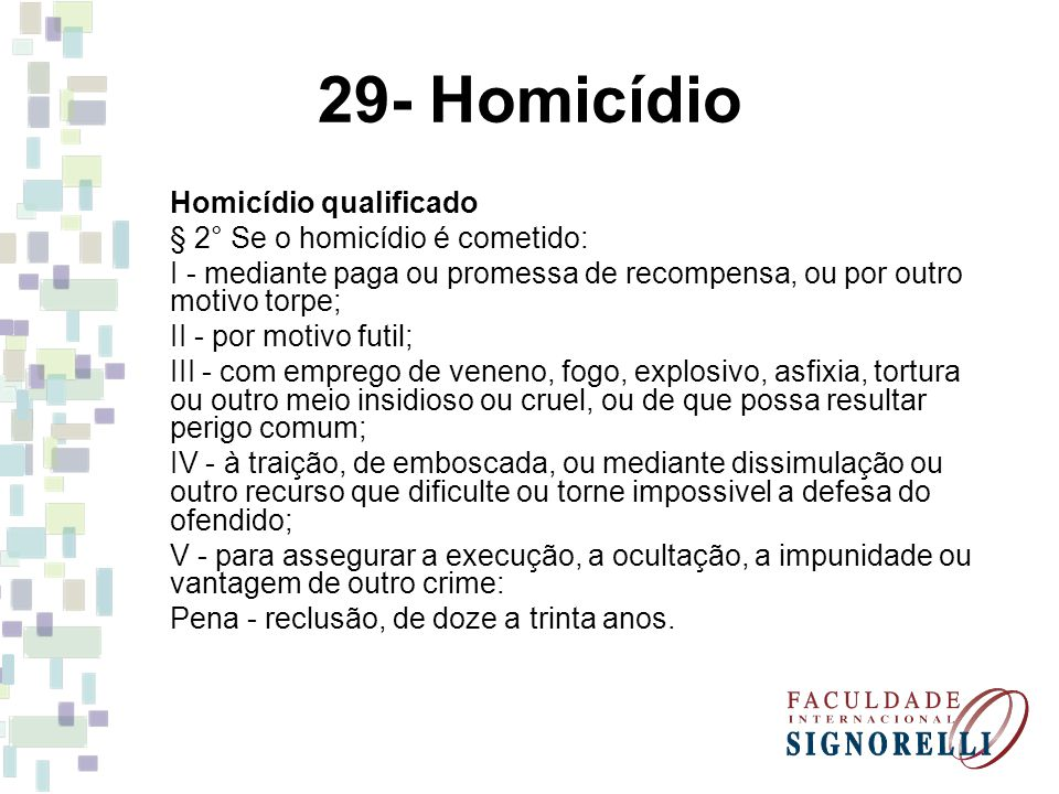 29- Homicídio Homicídio qualificado § 2° Se o homicídio é cometido: