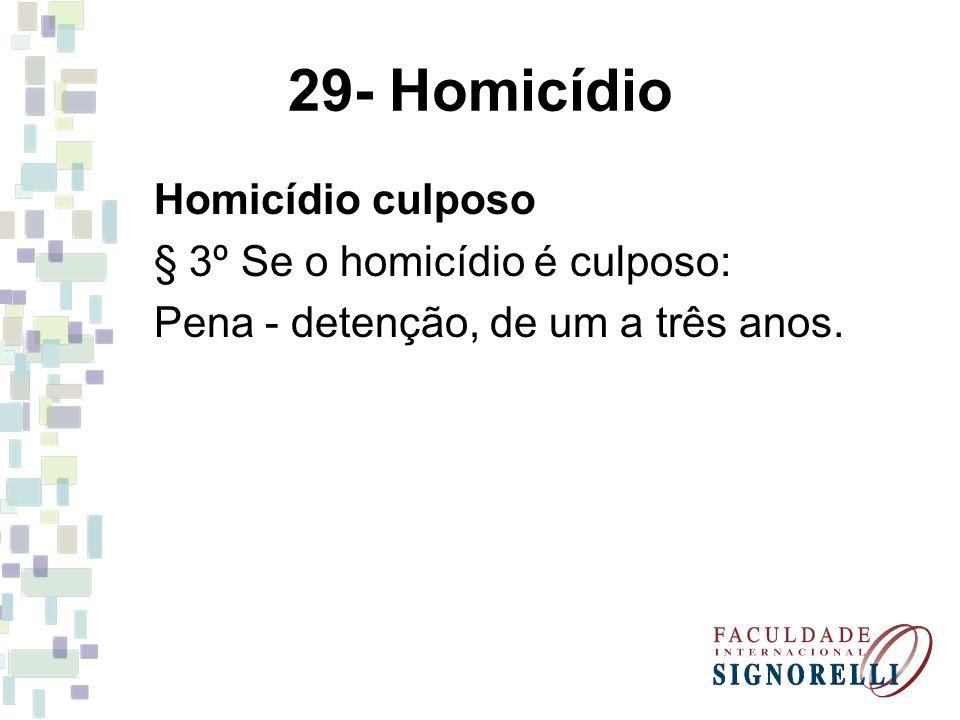 29- Homicídio Homicídio culposo § 3º Se o homicídio é culposo:
