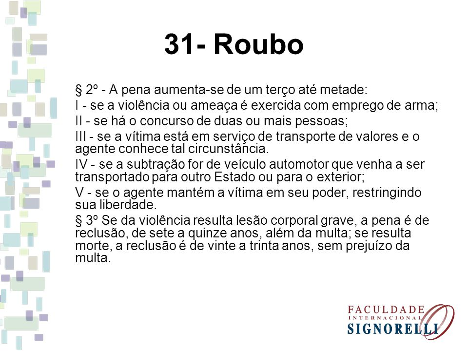 31- Roubo § 2º - A pena aumenta-se de um terço até metade: