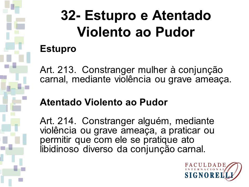32- Estupro e Atentado Violento ao Pudor