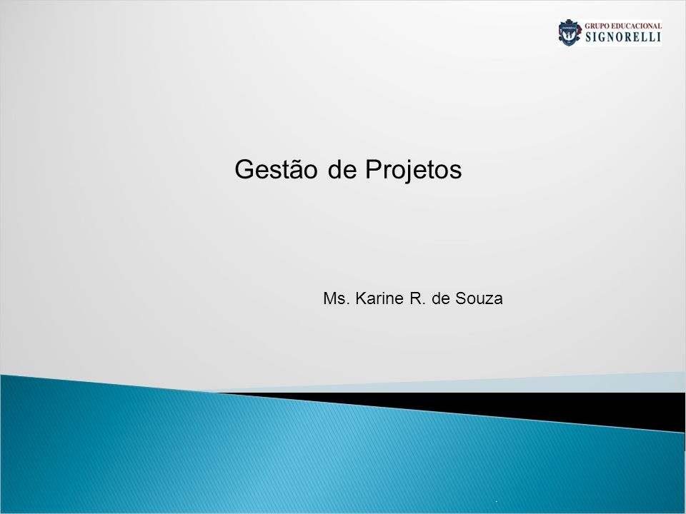 Gestão de Projetos Ms. Karine R. de Souza . 1 1