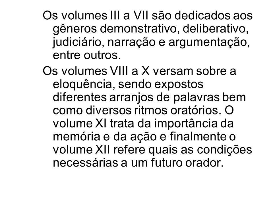 Os volumes III a VII são dedicados aos gêneros demonstrativo, deliberativo, judiciário, narração e argumentação, entre outros.