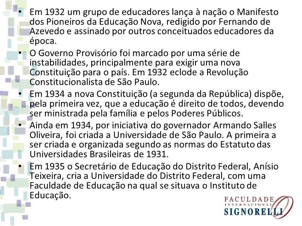 Em 1932 um grupo de educadores lança à nação o Manifesto dos Pioneiros da Educação Nova, redigido por Fernando de Azevedo e assinado por outros conceituados educadores da época.