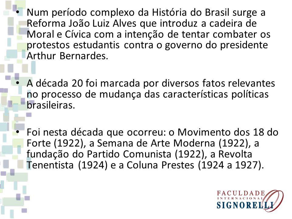 Num período complexo da História do Brasil surge a Reforma João Luiz Alves que introduz a cadeira de Moral e Cívica com a intenção de tentar combater os protestos estudantis contra o governo do presidente Arthur Bernardes.
