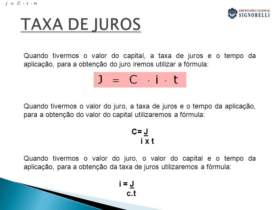 Quando tivermos o valor do capital, a taxa de juros e o tempo da aplicação, para a obtenção do juro iremos utilizar a fórmula: