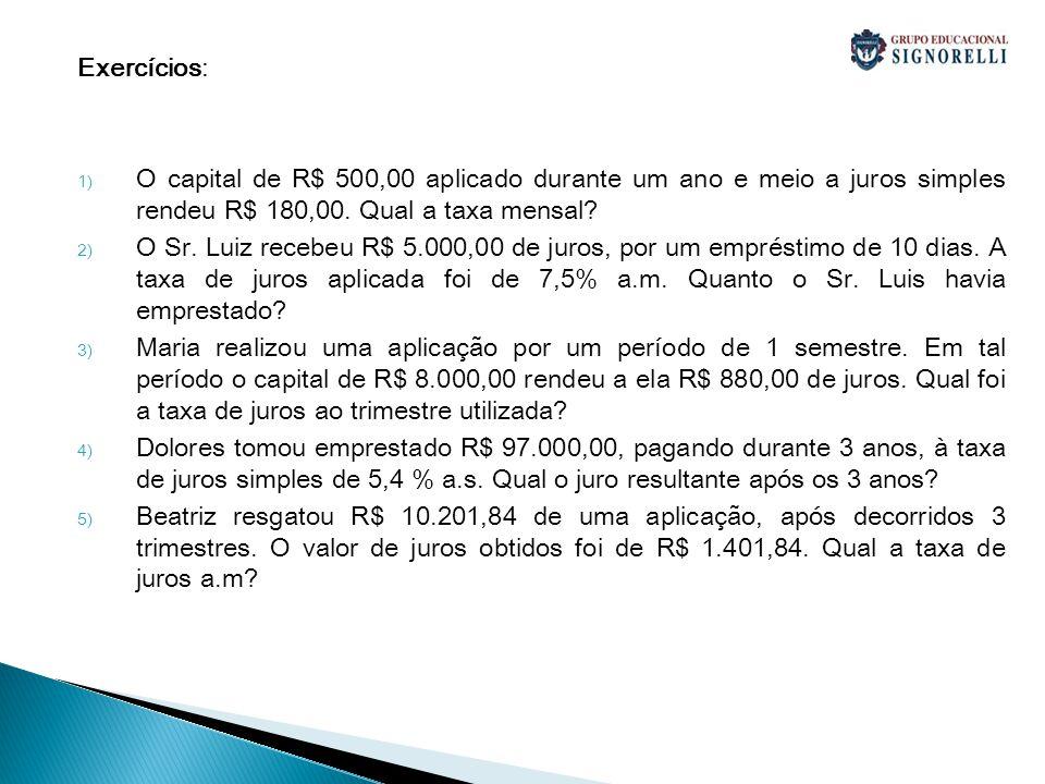 Exercícios: O capital de R$ 500,00 aplicado durante um ano e meio a juros simples rendeu R$ 180,00. Qual a taxa mensal