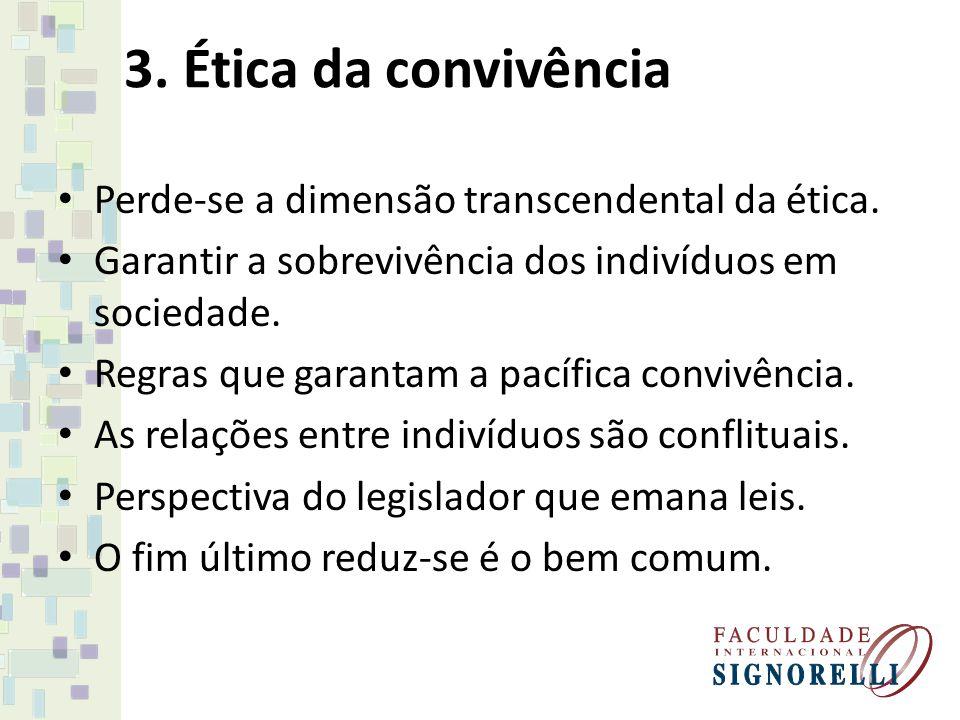 3. Ética da convivência Perde-se a dimensão transcendental da ética.