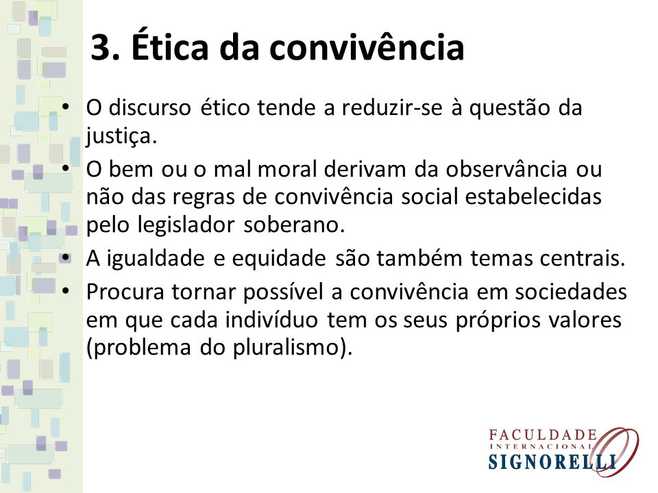 3. Ética da convivência O discurso ético tende a reduzir-se à questão da justiça.
