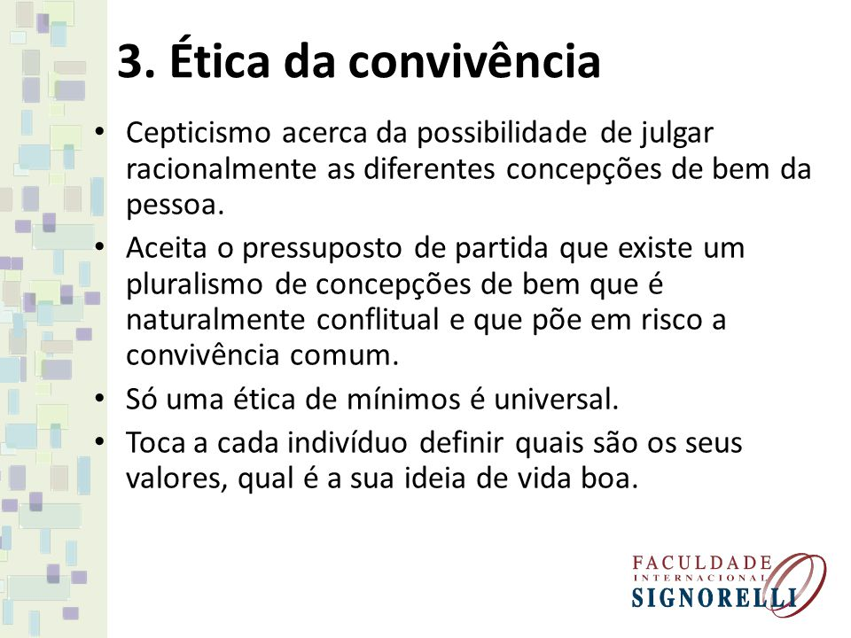 3. Ética da convivência Cepticismo acerca da possibilidade de julgar racionalmente as diferentes concepções de bem da pessoa.