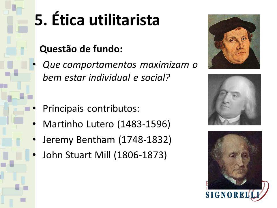 5. Ética utilitarista Questão de fundo:
