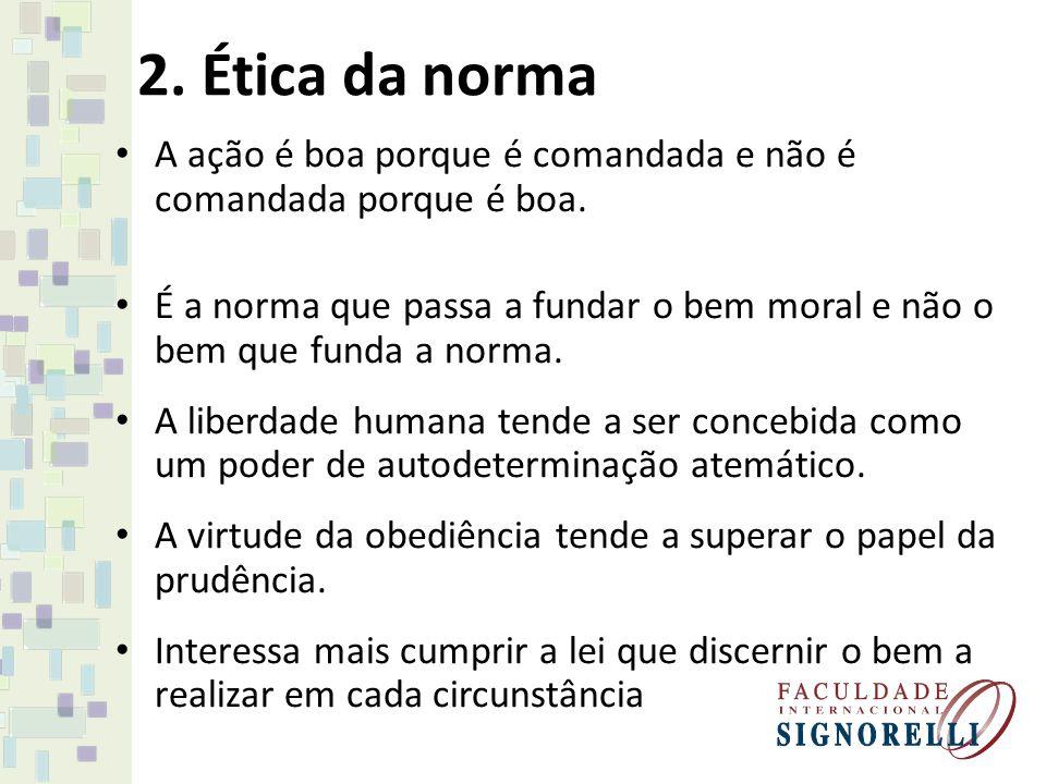 2. Ética da norma A ação é boa porque é comandada e não é comandada porque é boa.