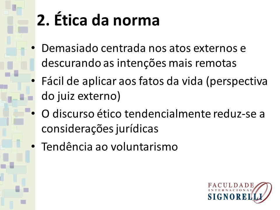 2. Ética da norma Demasiado centrada nos atos externos e descurando as intenções mais remotas.