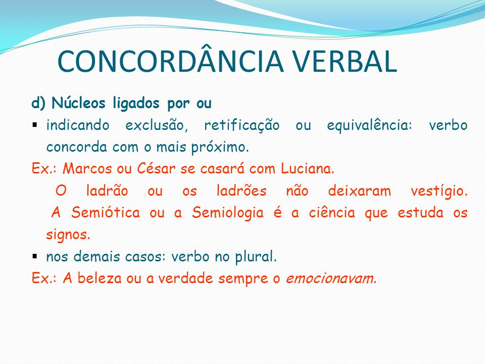 CONCORDÂNCIA VERBAL d) Núcleos ligados por ou
