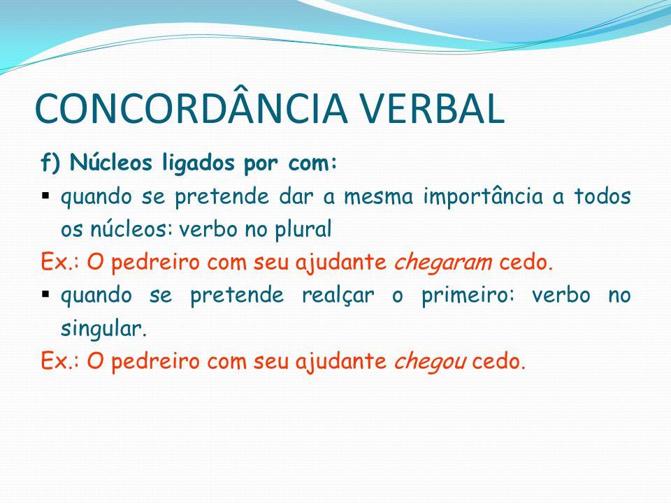 CONCORDÂNCIA VERBAL f) Núcleos ligados por com: