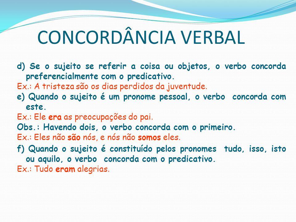 CONCORDÂNCIA VERBAL d) Se o sujeito se referir a coisa ou objetos, o verbo concorda preferencialmente com o predicativo.