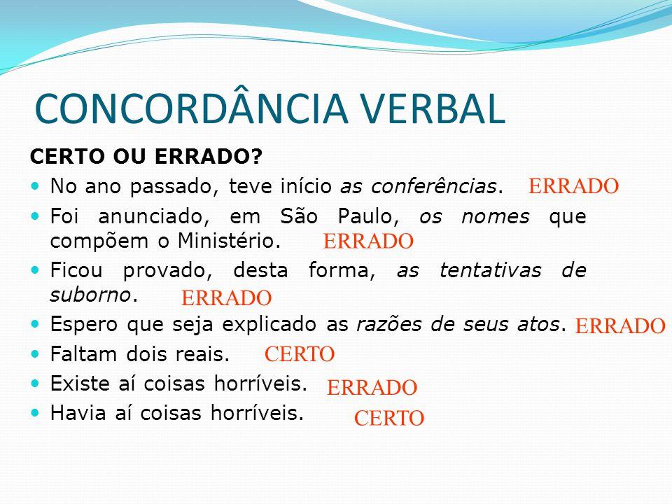 CONCORDÂNCIA VERBAL ERRADO ERRADO ERRADO ERRADO CERTO ERRADO CERTO