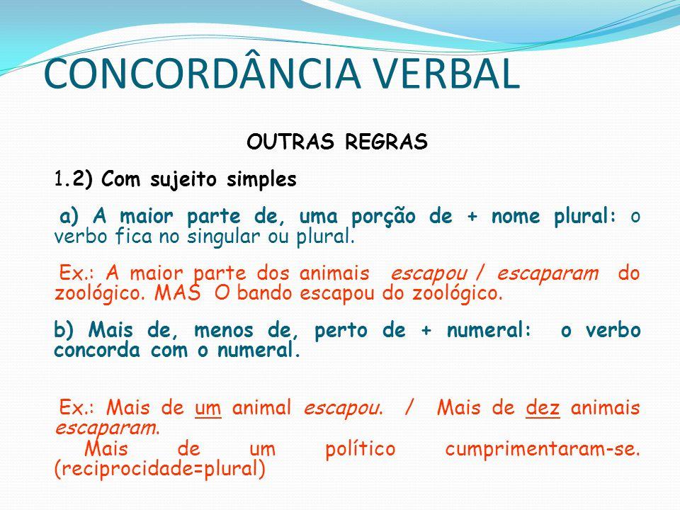 CONCORDÂNCIA VERBAL OUTRAS REGRAS 1.2) Com sujeito simples