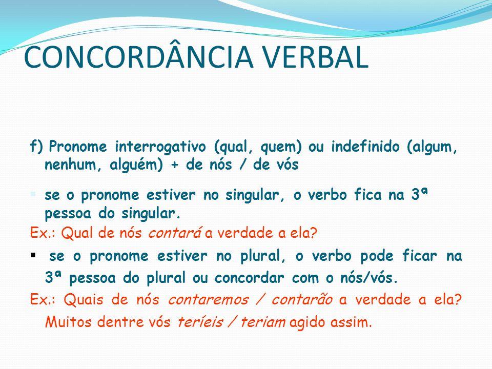 CONCORDÂNCIA VERBAL f) Pronome interrogativo (qual, quem) ou indefinido (algum, nenhum, alguém) + de nós / de vós.